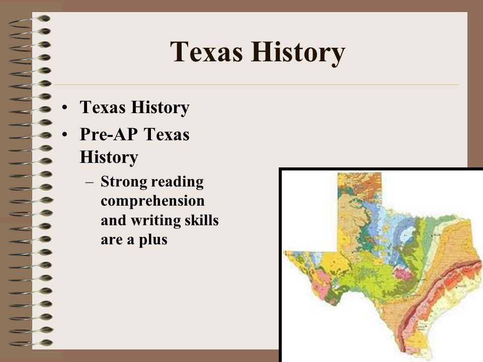Texas History Pre-AP Texas History –Strong reading comprehension and writing skills are a plus