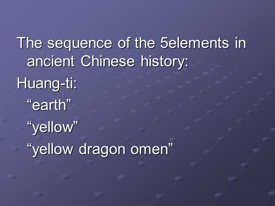 The sequence of the 5elements in ancient Chinese history: Huang-ti:earthyellow yellow dragon omen