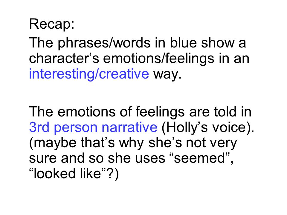 Recap: The phrases/words in blue show a characters emotions/feelings in an interesting/creative way. The emotions of feelings are told in 3rd person n
