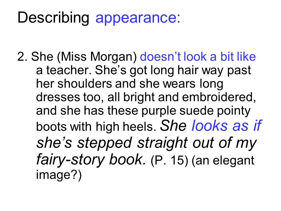 Describing appearance: 2. She (Miss Morgan) doesnt look a bit like a teacher.