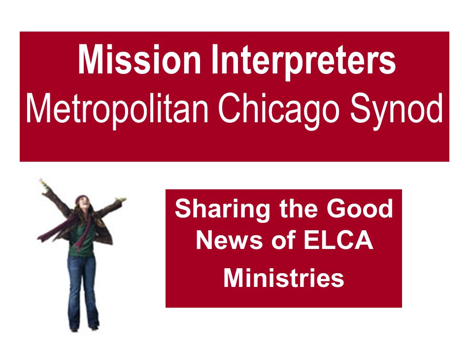 Mission Interpreters Metropolitan Chicago Synod Sharing the Good News of ELCA Ministries