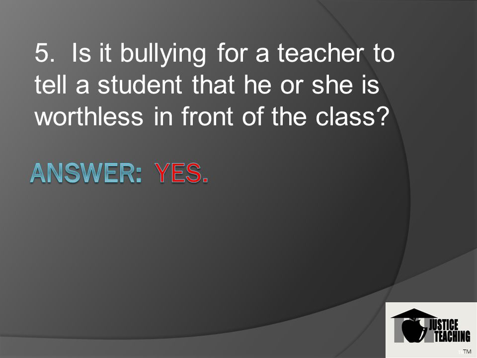 6. Is it bullying for one student to tear up another students homework? TM