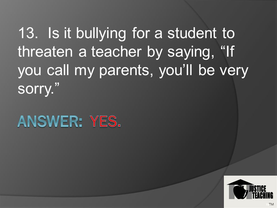 14. Is it bullying to intentionally trip a student at football practice after school? TM