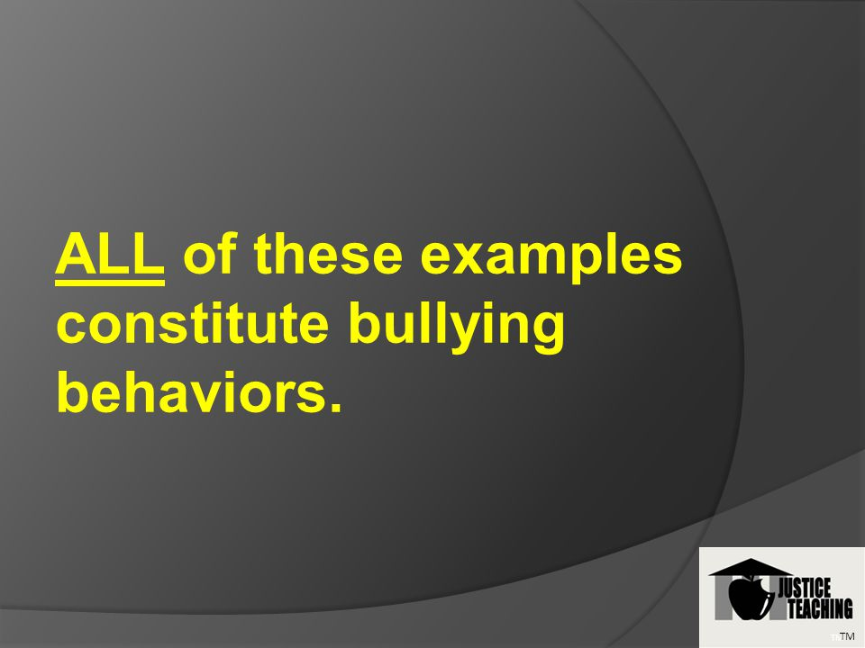 ALL of these examples constitute bullying behaviors. TM