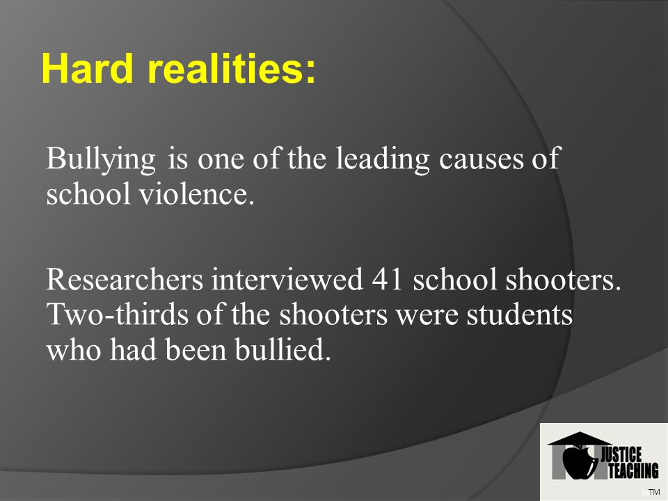 Bullying is one of the leading causes of school violence.
