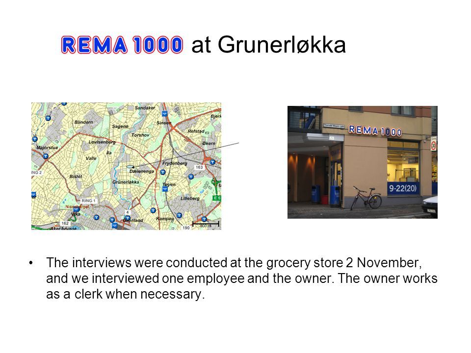 at Grunerløkka The interviews were conducted at the grocery store 2 November, and we interviewed one employee and the owner.