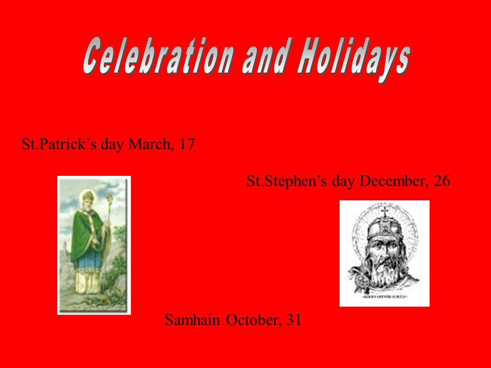 St.Patricks day March, 17 St.Stephens day December, 26 Samhain October, 31