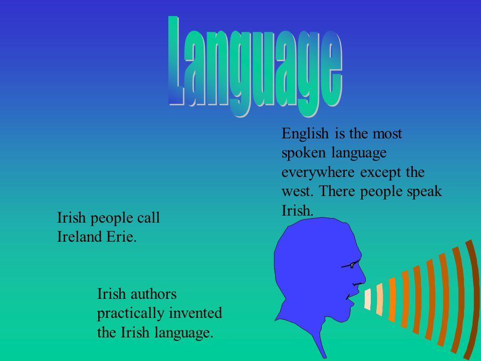 Irish people call Ireland Erie.Irish authors practically invented the Irish language.