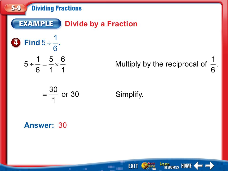 Example 4 Simplify. Answer: 30 Divide by a Fraction