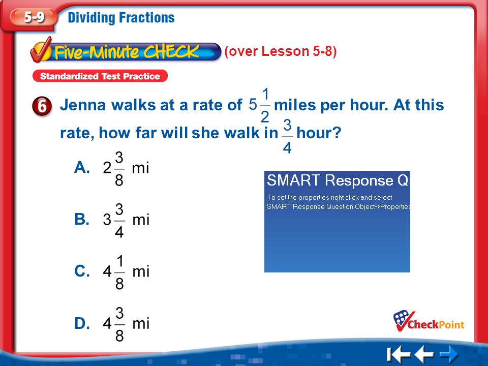1.A 2.B 3.C 4.D Five Minute Check 6 (over Lesson 5-8) Jenna walks at a rate of miles per hour.