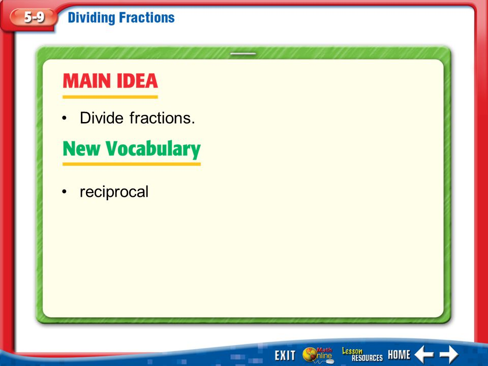 Main Idea/Vocabulary reciprocal Divide fractions.