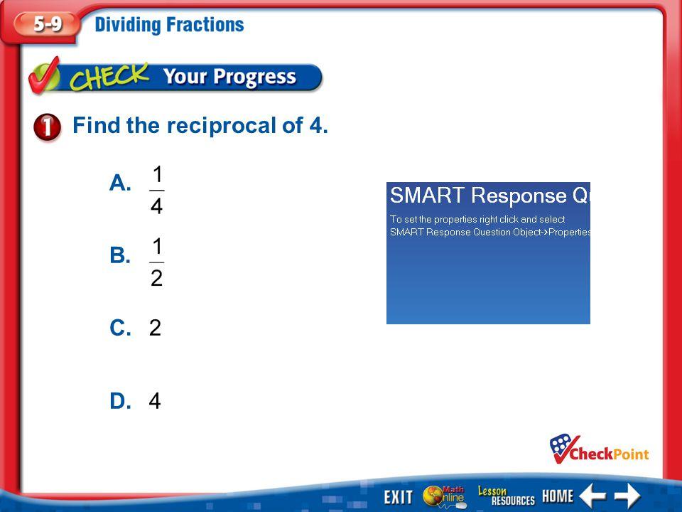 1.A 2.B 3.C 4.D Example 1 Find the reciprocal of 4. A. B. C.2 D.4