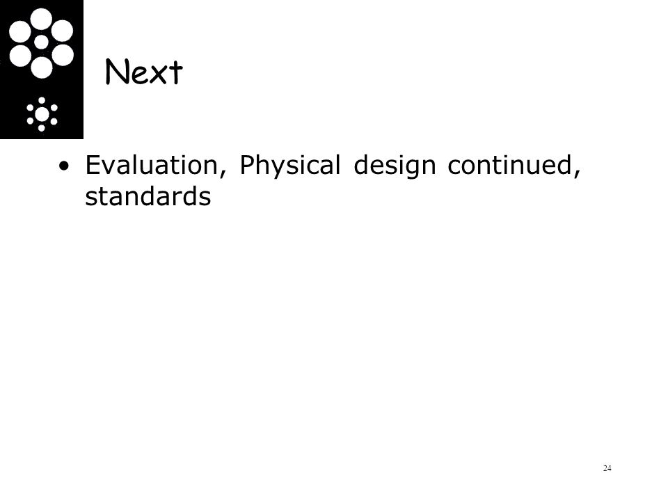 Next Evaluation, Physical design continued, standards 24