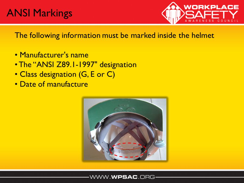 The following information must be marked inside the helmet Manufacturer s name The ANSI Z89.1-1997 designation Class designation (G, E or C) Date of manufacture ANSI Markings