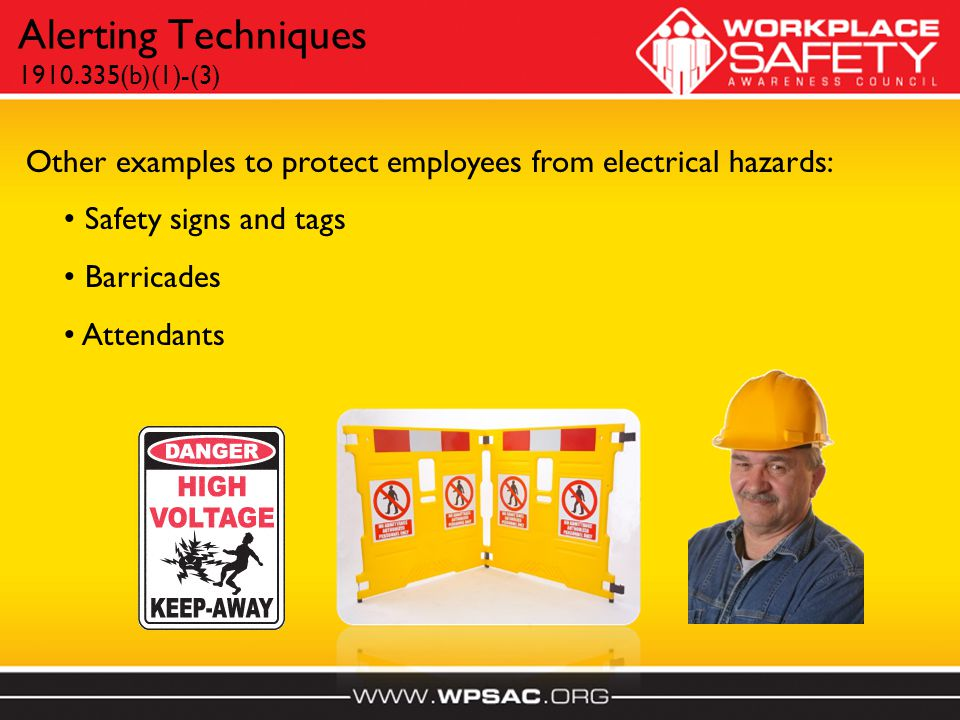 Alerting Techniques 1910.335(b)(1)-(3) Other examples to protect employees from electrical hazards: Safety signs and tags Barricades Attendants