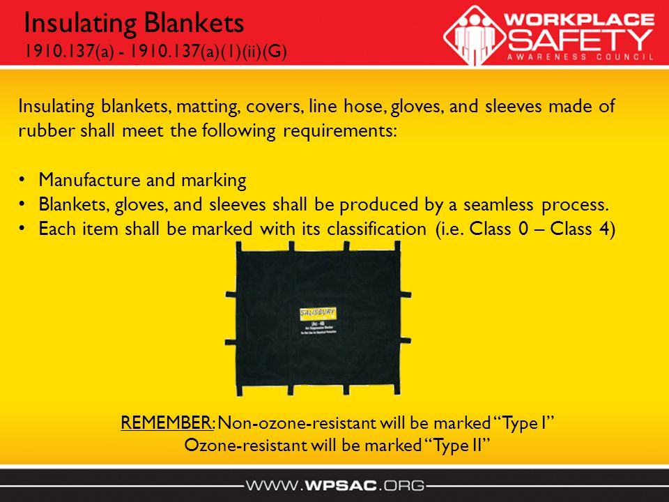 Insulating Blankets 1910.137(a) - 1910.137(a)(1)(ii)(G) Insulating blankets, matting, covers, line hose, gloves, and sleeves made of rubber shall meet the following requirements: Manufacture and marking Blankets, gloves, and sleeves shall be produced by a seamless process.