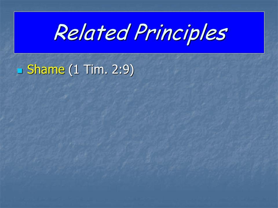 Related Principles Shame (1 Tim. 2:9) Shame (1 Tim. 2:9)