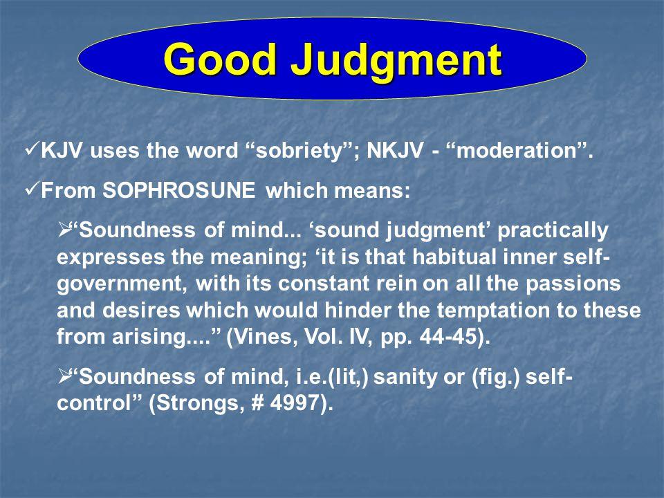 Good Judgment KJV uses the word sobriety; NKJV - moderation.