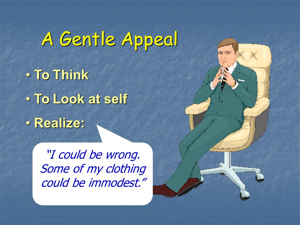 A Gentle Appeal To Think To Think To Look at self To Look at self Realize: Realize: I could be wrong.