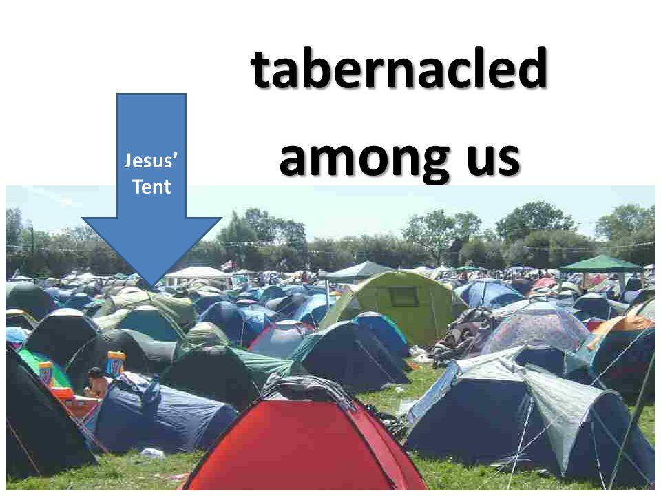 tabernacled among us Jesus Tent