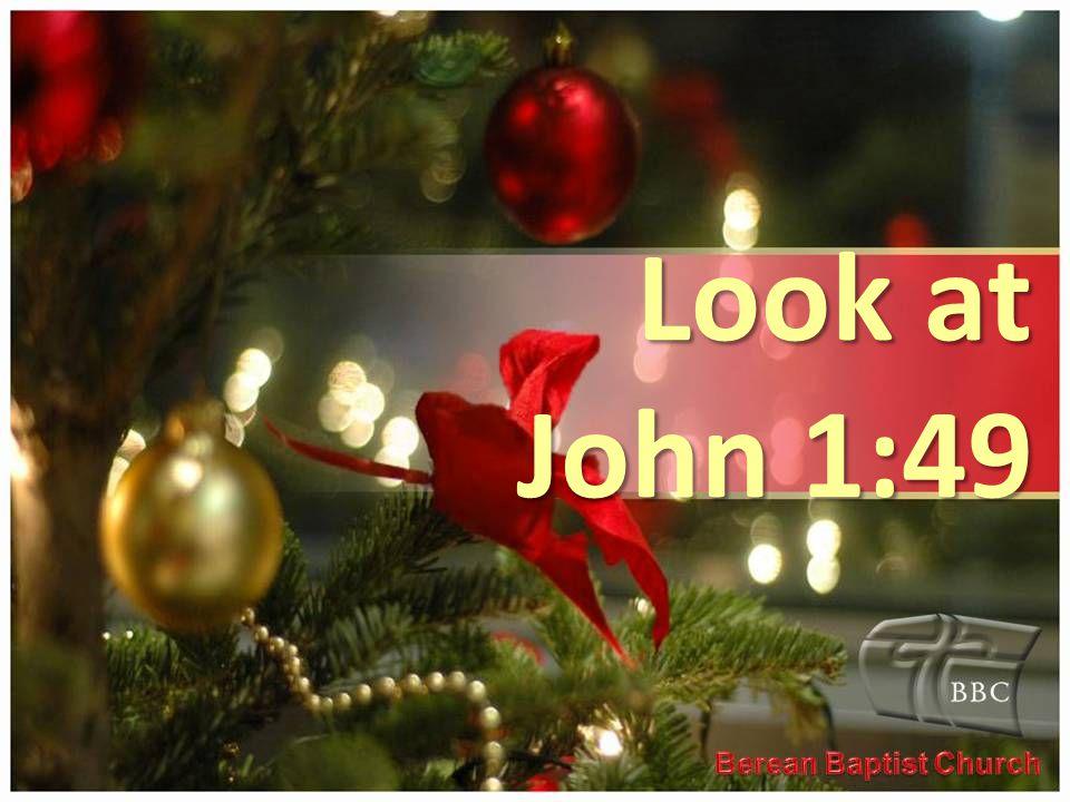 Look at John 1:49