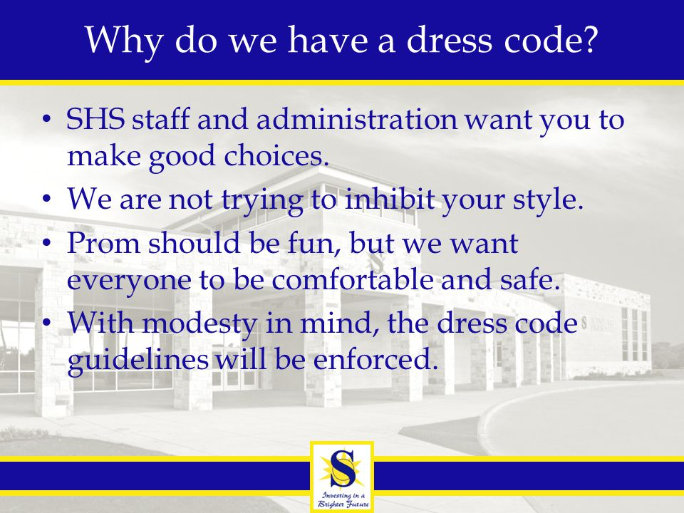 Dress code rules The SHS prom dress code applies to both SHS students and their dates.