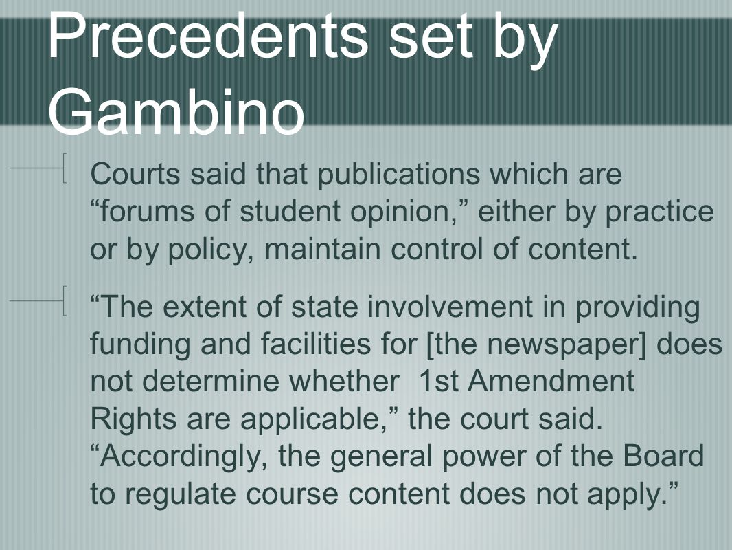 Precedents set by Gambino Courts said that publications which are forums of student opinion, either by practice or by policy, maintain control of content.