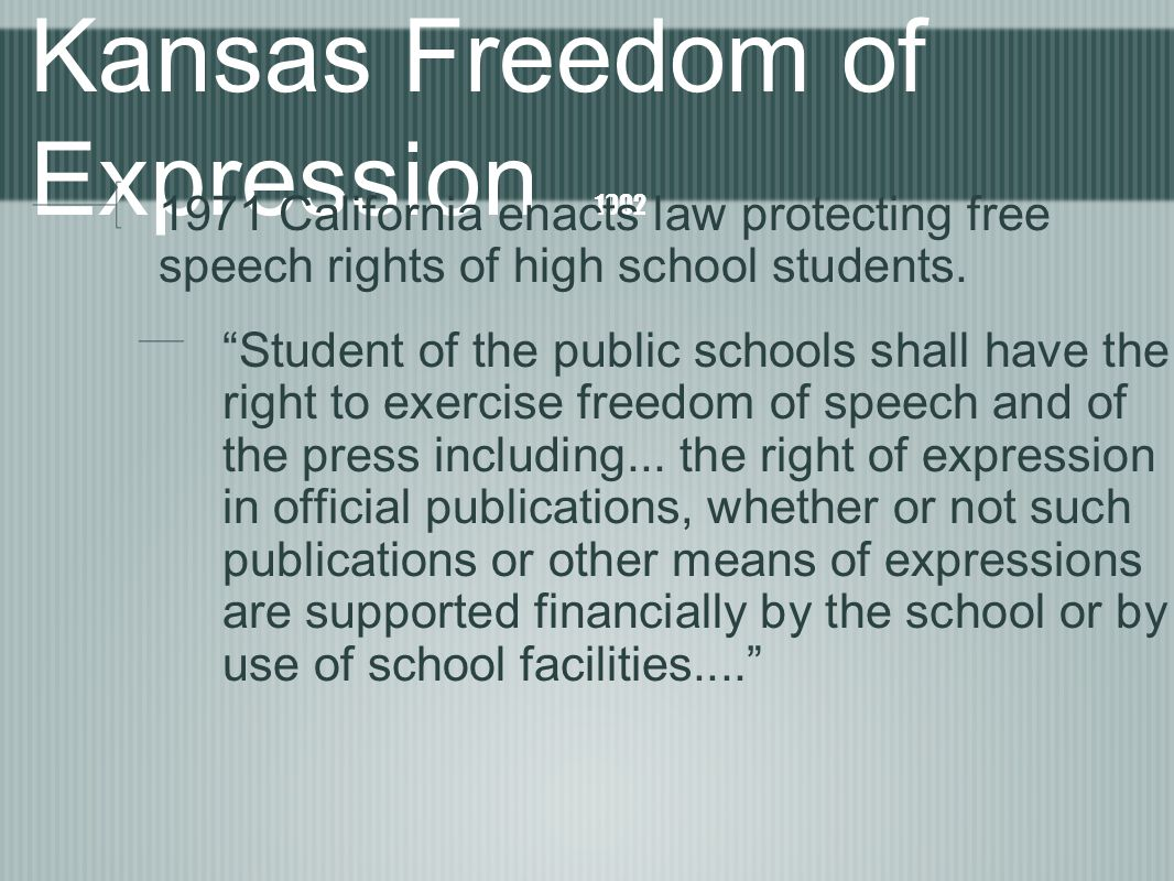 Kansas Freedom of Expression 1992 1971 California enacts law protecting free speech rights of high school students.
