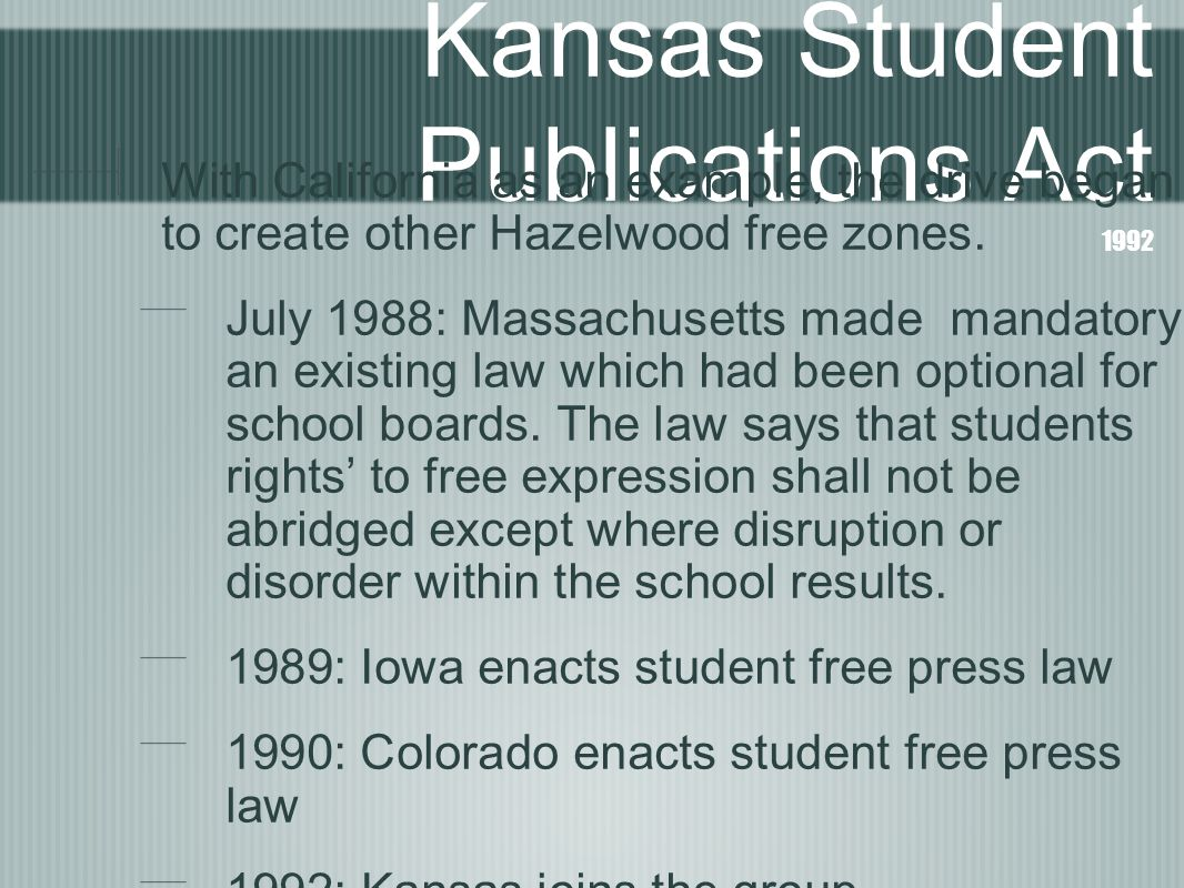 Kansas Student Publications Act 1992 With California as an example, the drive began to create other Hazelwood free zones.