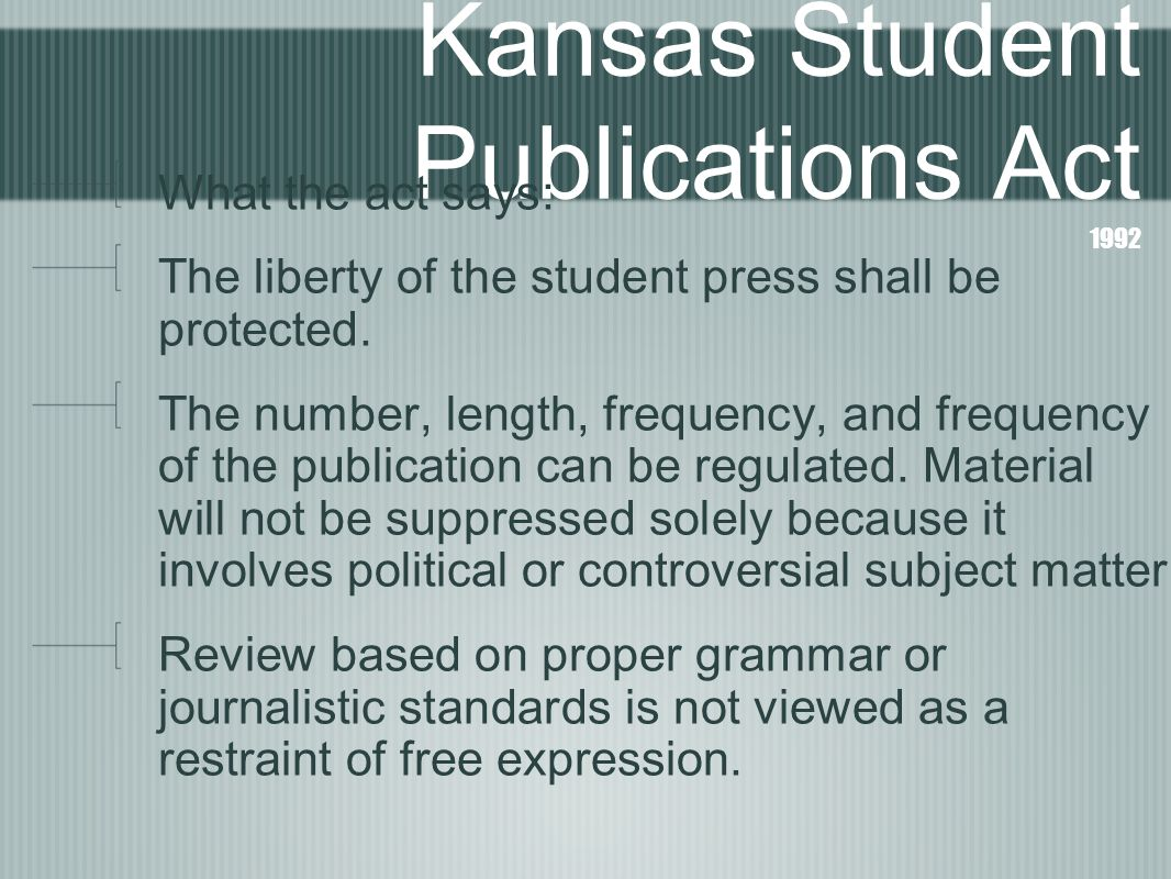 Kansas Student Publications Act 1992 What the act says: The liberty of the student press shall be protected.
