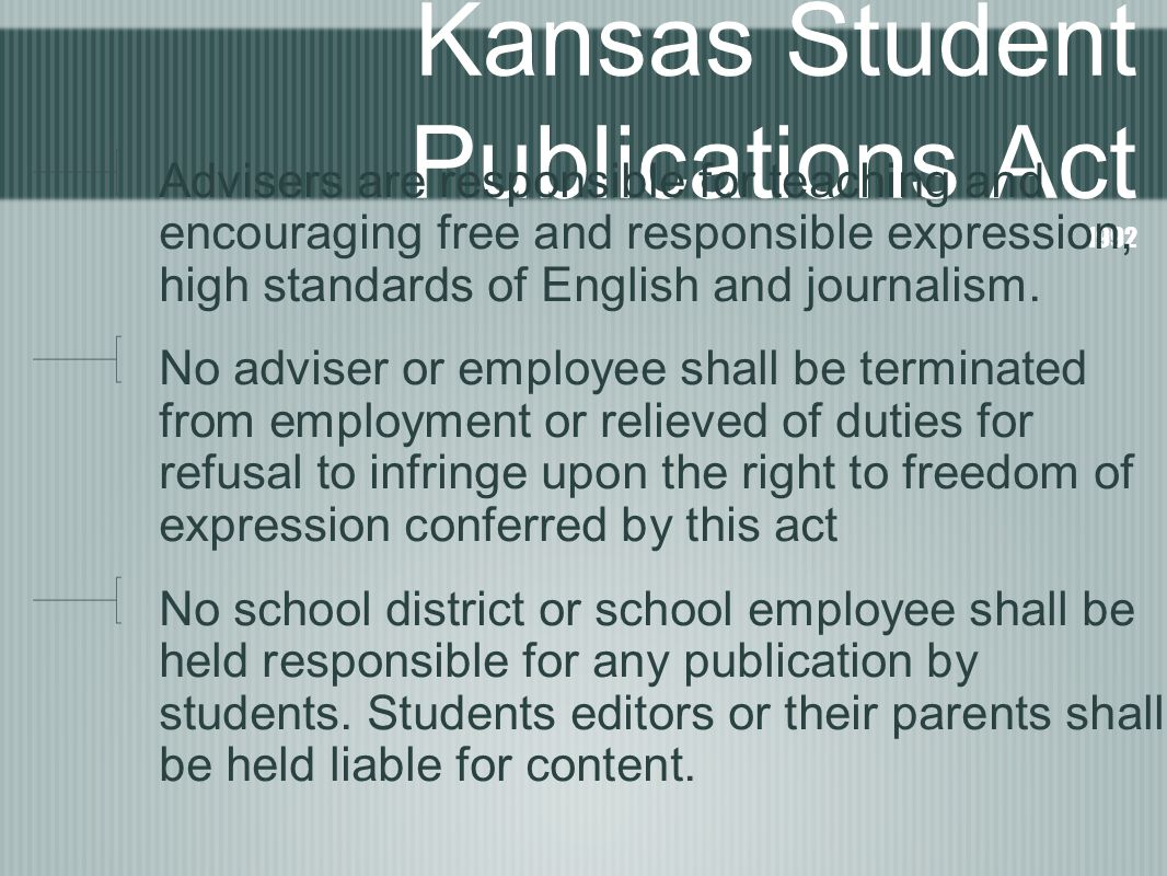 Kansas Student Publications Act 1992 Advisers are responsible for teaching and encouraging free and responsible expression, high standards of English and journalism.
