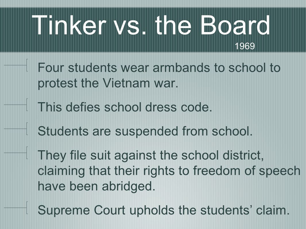 Tinker vs.the Board 1969 Four students wear armbands to school to protest the Vietnam war.