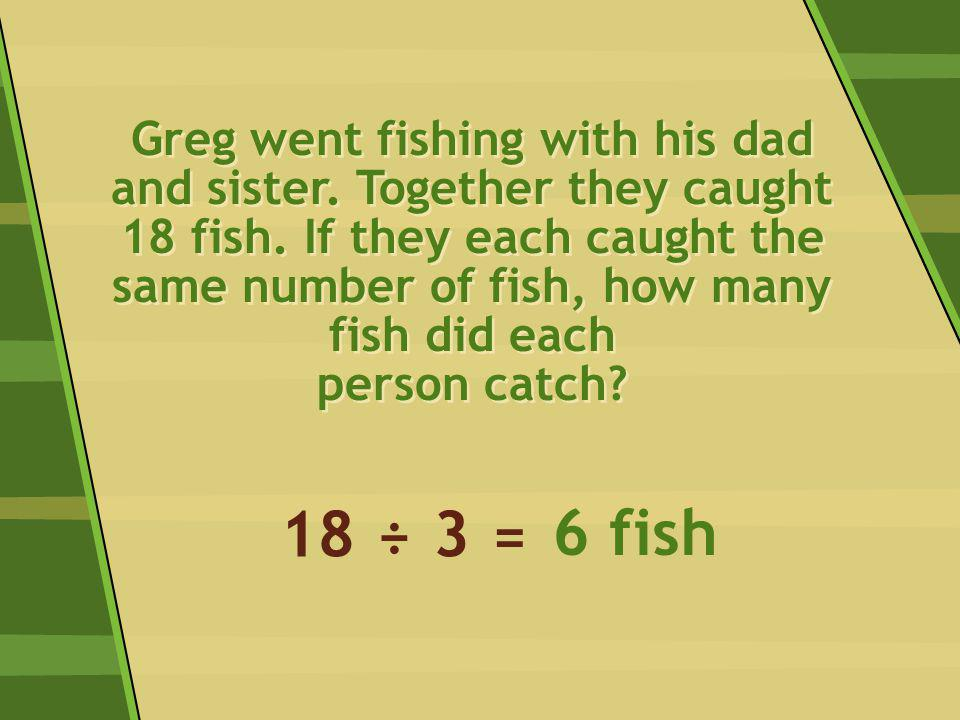 18 ÷ 3 = 6 fish