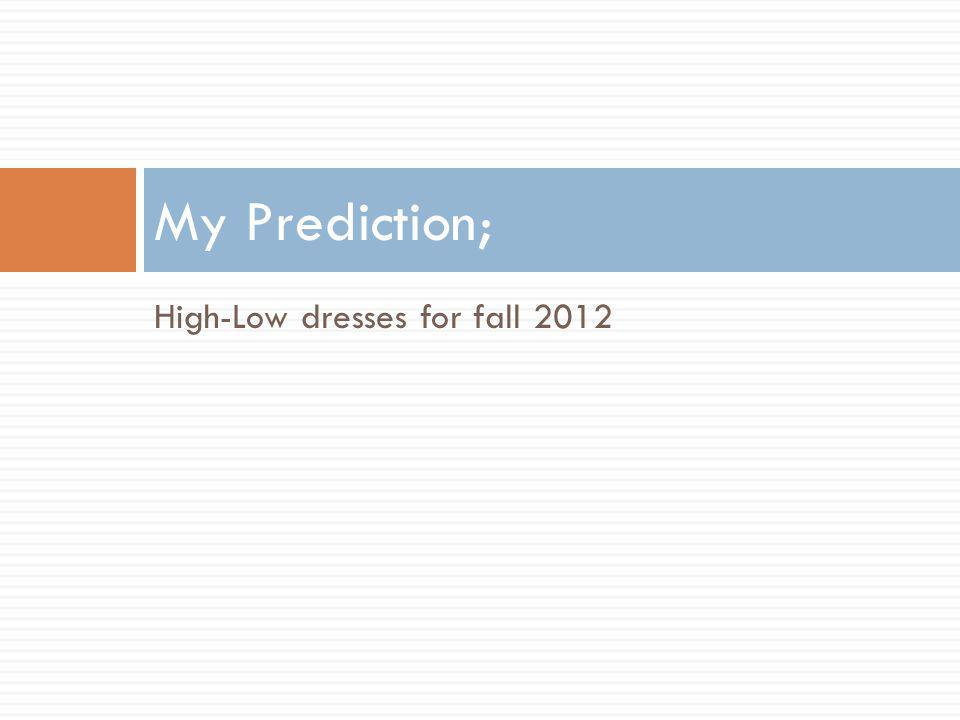 High-Low dresses for fall 2012 My Prediction;