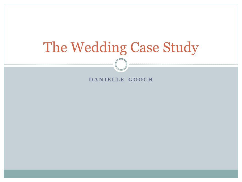 DANIELLE GOOCH The Wedding Case Study