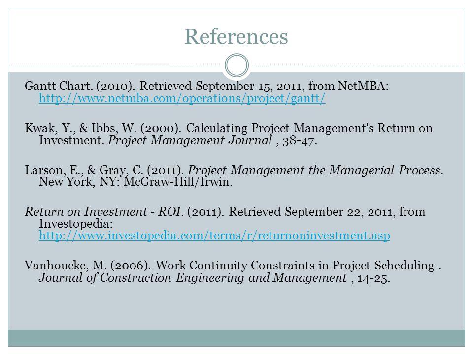 References Gantt Chart. (2010). Retrieved September 15, 2011, from NetMBA: http://www.netmba.com/operations/project/gantt/ http://www.netmba.com/opera