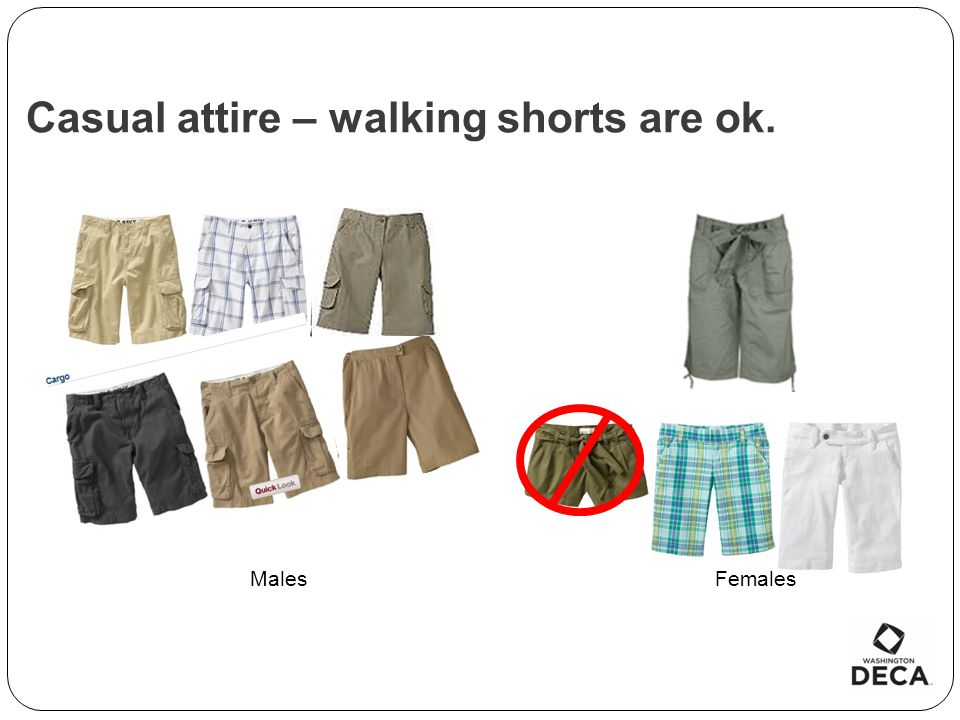 Casual attire – walking shorts are ok. Males Females