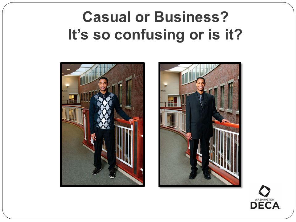 Casual or Business? Its so confusing or is it?