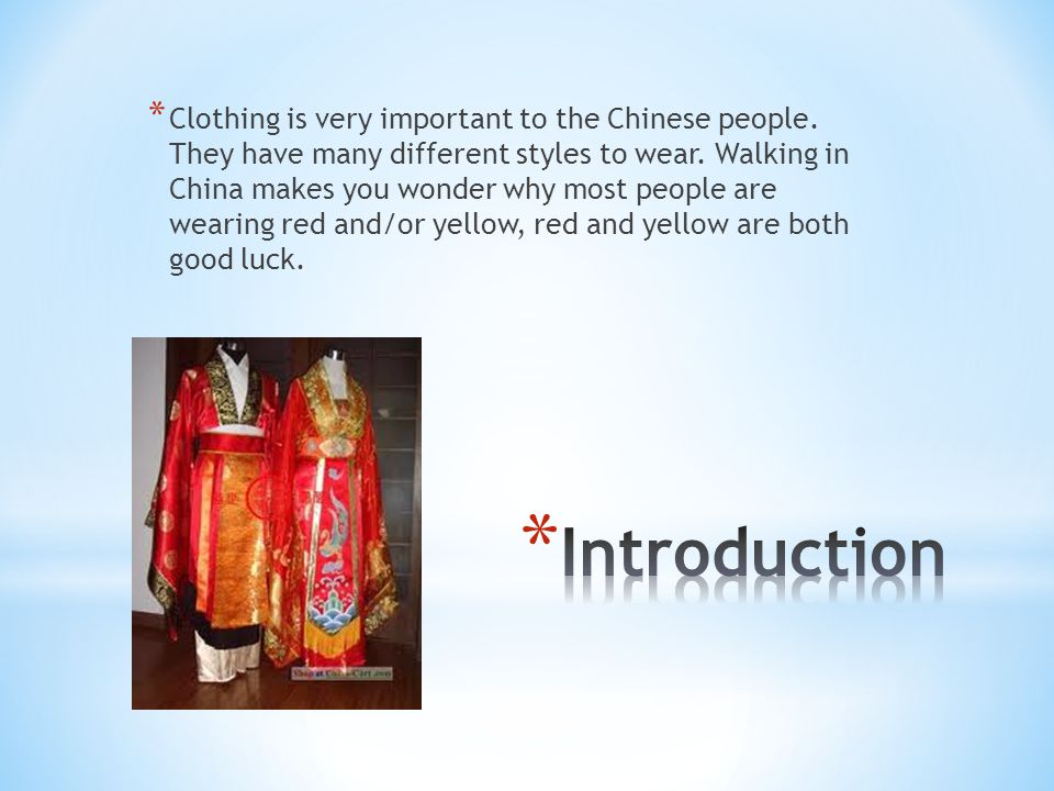 * Clothing is very important to the Chinese people.