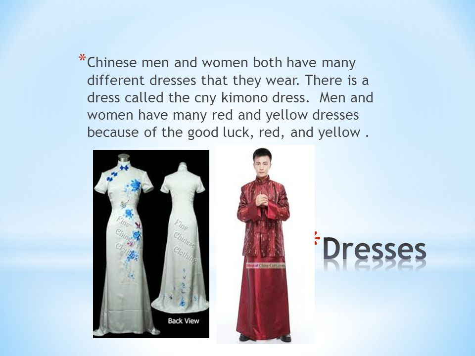 * Chinese men and women both have many different dresses that they wear.