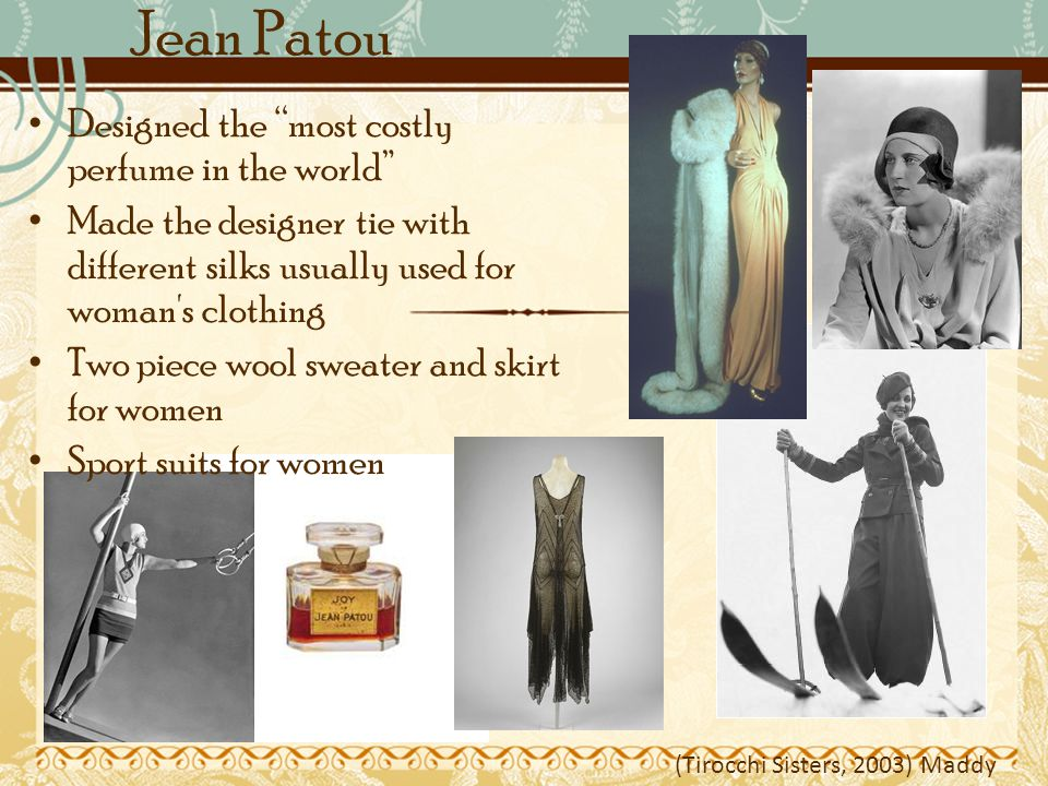 Jean Patou Designed the most costly perfume in the world Made the designer tie with different silks usually used for woman s clothing Two piece wool sweater and skirt for women Sport suits for women (Tirocchi Sisters, 2003) Maddy