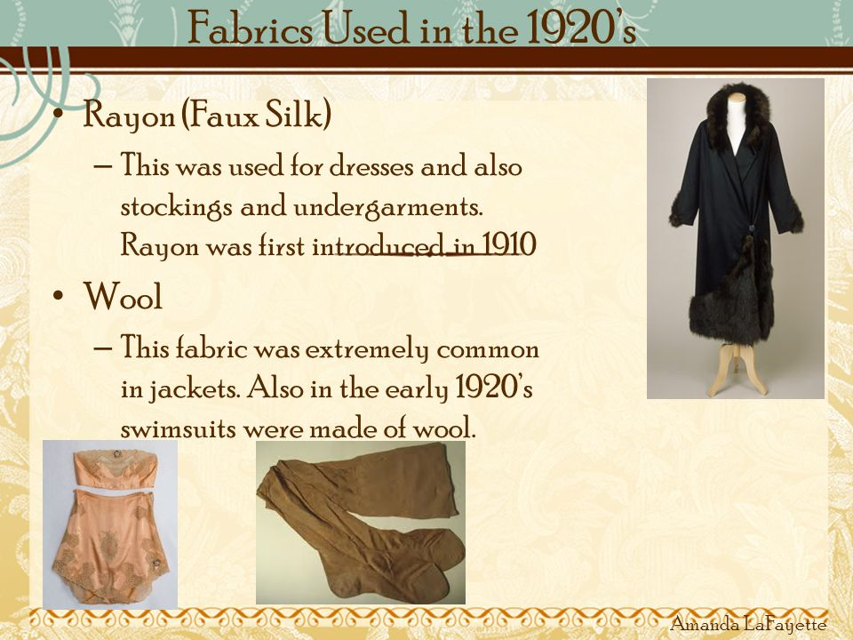 Fabrics Used in the 1920s Rayon (Faux Silk) – This was used for dresses and also stockings and undergarments.