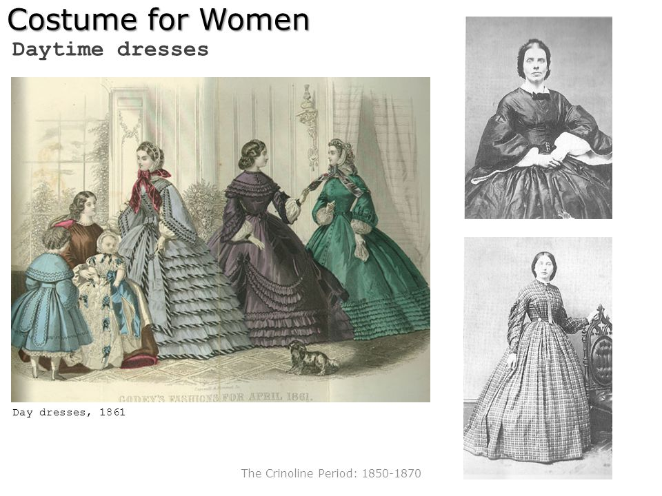 Costume for Women Daytime dresses The Crinoline Period: 1850-1870 Day dresses, 1861