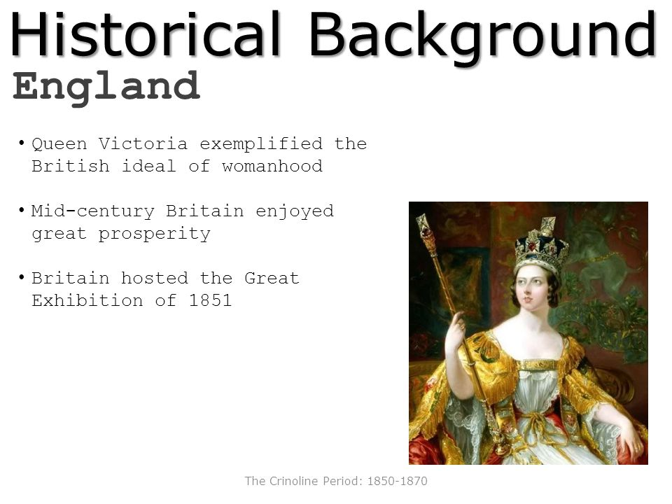Historical Background England Queen Victoria exemplified the British ideal of womanhood Mid-century Britain enjoyed great prosperity Britain hosted th