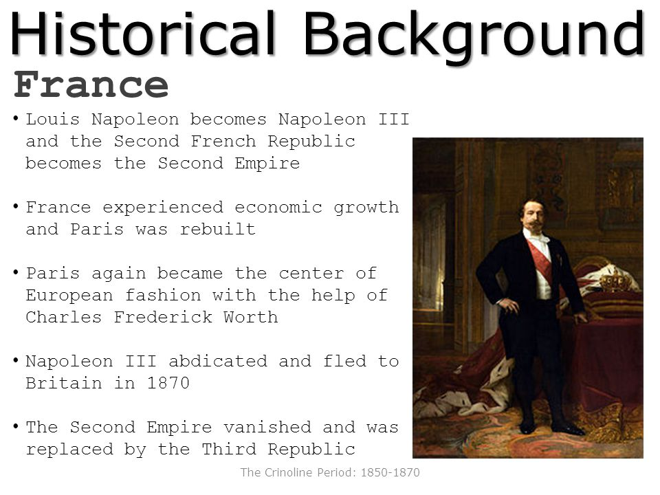 Historical Background France Louis Napoleon becomes Napoleon III and the Second French Republic becomes the Second Empire France experienced economic