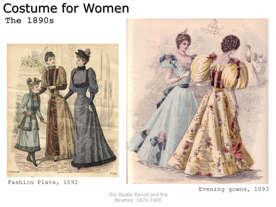 The Bustle Period and the Nineties: 1870-1900 Costume for Women The 1890s Fashion Plate, 1892 Evening gowns, 1893