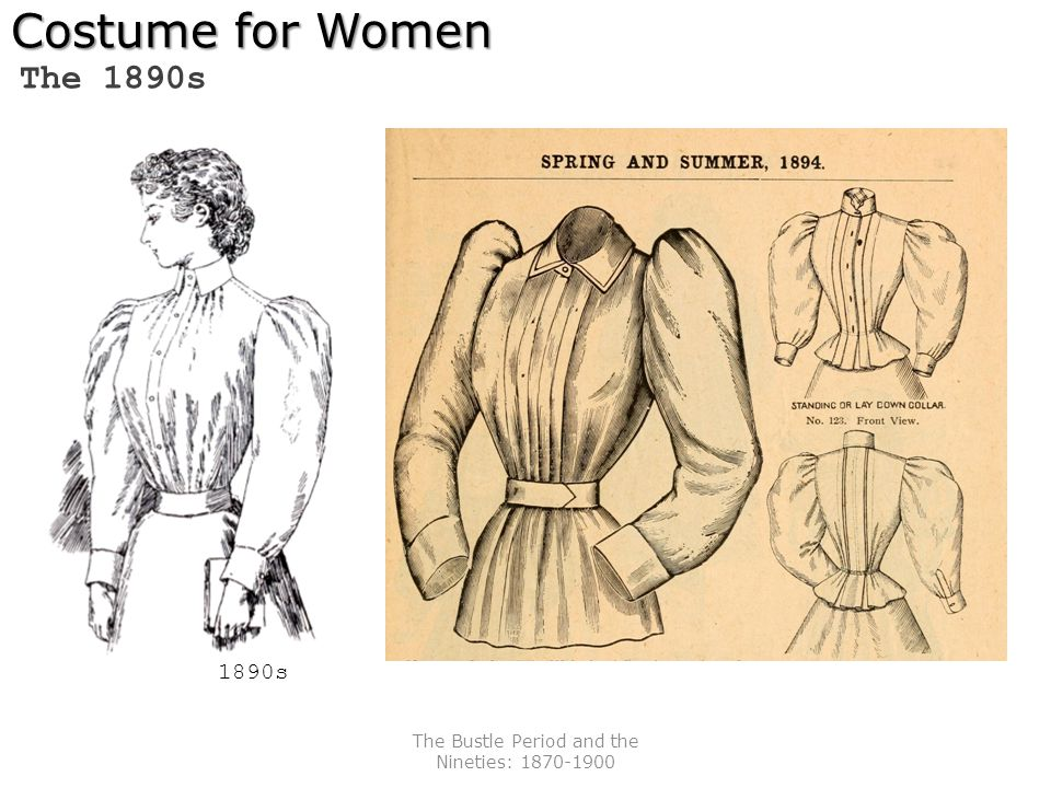 The Bustle Period and the Nineties: 1870-1900 Costume for Women The 1890s 1890s