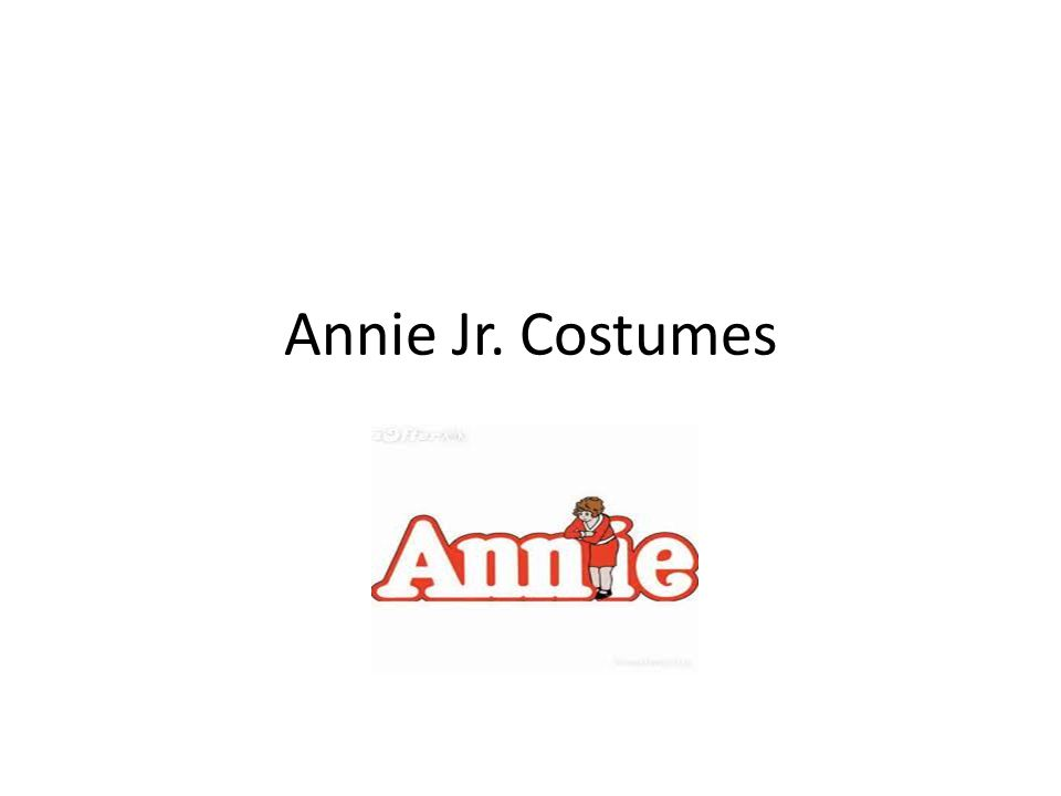 Annie For the first few scenes Annie should be dressed like the other orphans: ragged layers of clothing, laced boots or shoes, tattered socks and an oversized sweater, unkempt reddish wig.