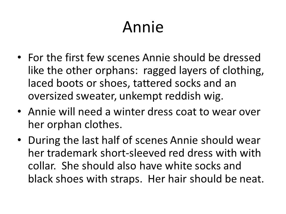 Annie For the first few scenes Annie should be dressed like the other orphans: ragged layers of clothing, laced boots or shoes, tattered socks and an