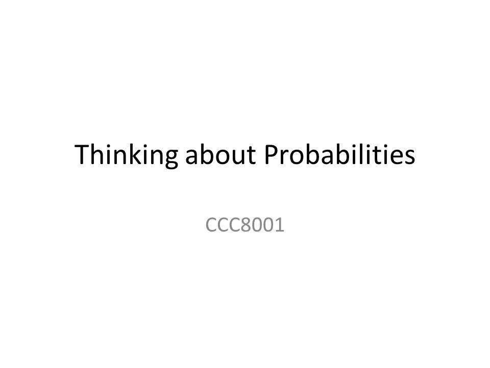 Thinking about Probabilities CCC8001